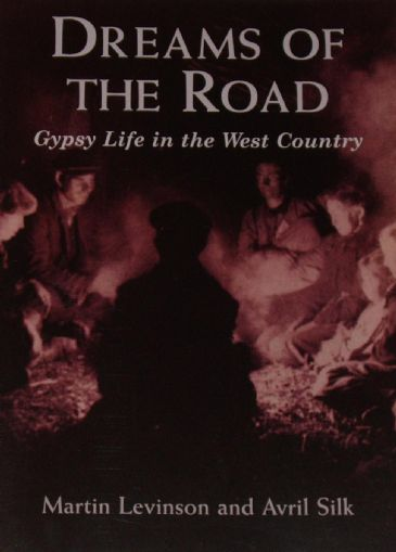 Dreams of the Road, Gypsy Life in the West Country, by Martin Levinson and Avril Silk